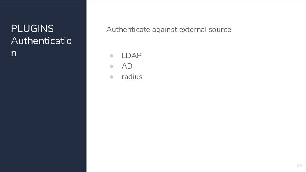PLUGINS Authenticatio n Authenticate against ex...