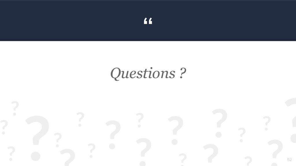""" Questions ? 52 ? ? ? ? ? ? ? ? ? ? ? ? ? ?"