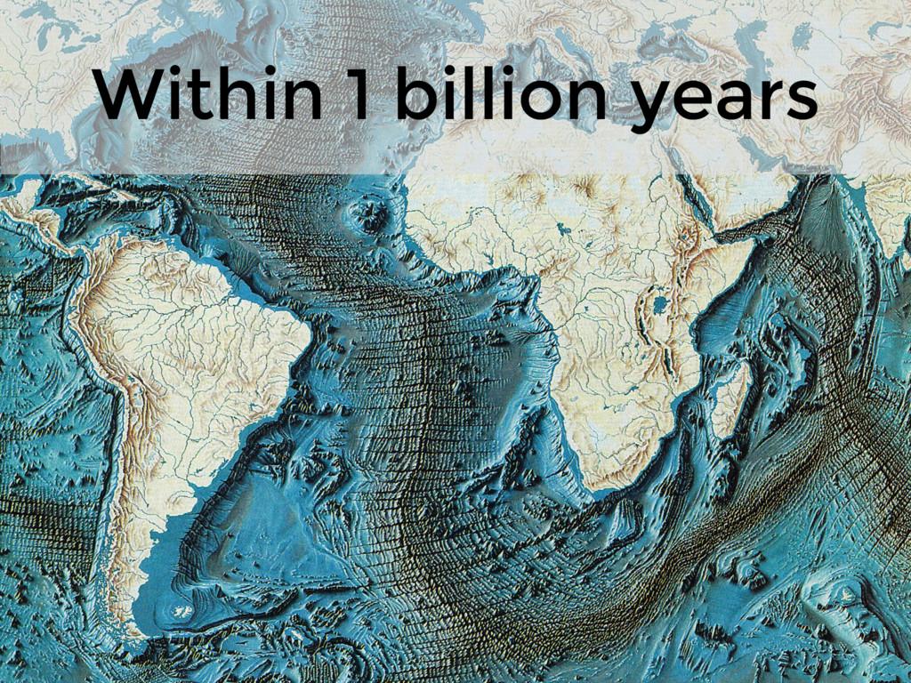 Within 1 billion years