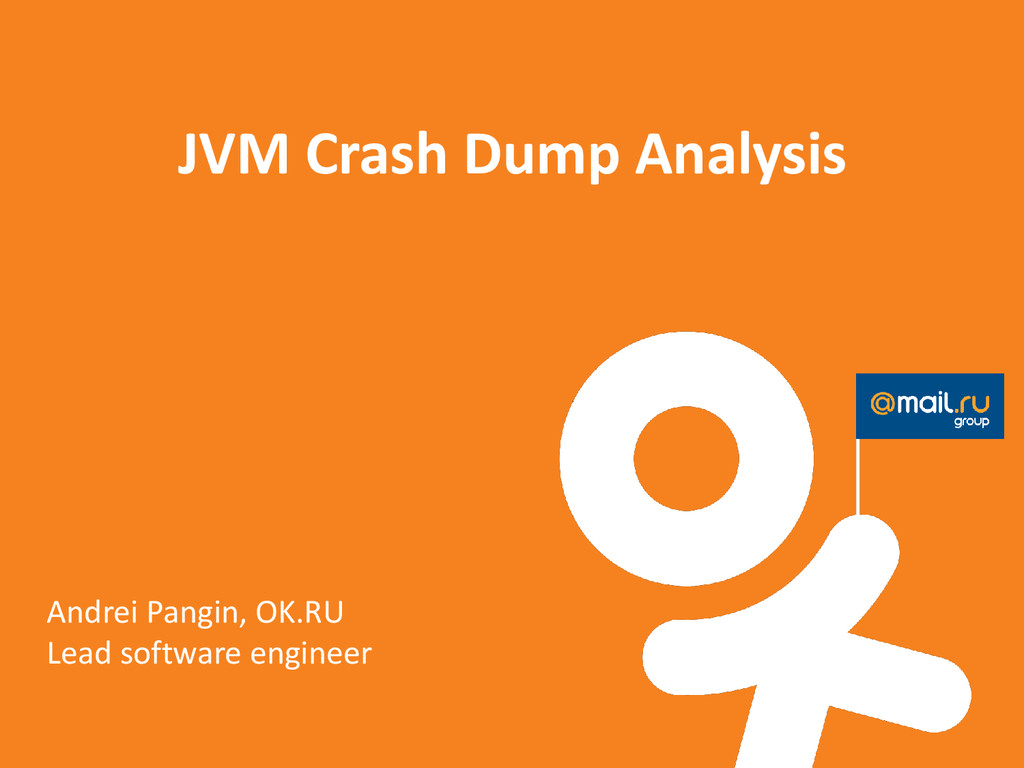 JVM Crash Dump Analysis Andrei Pangin, OK.RU Le...