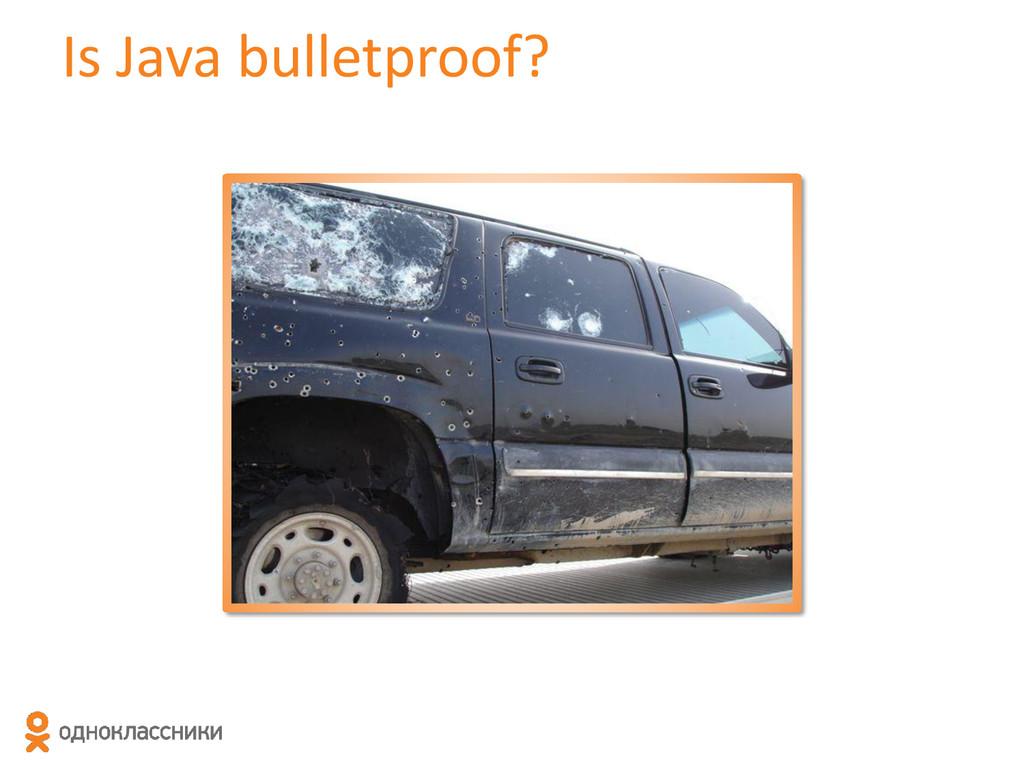 Is Java bulletproof?