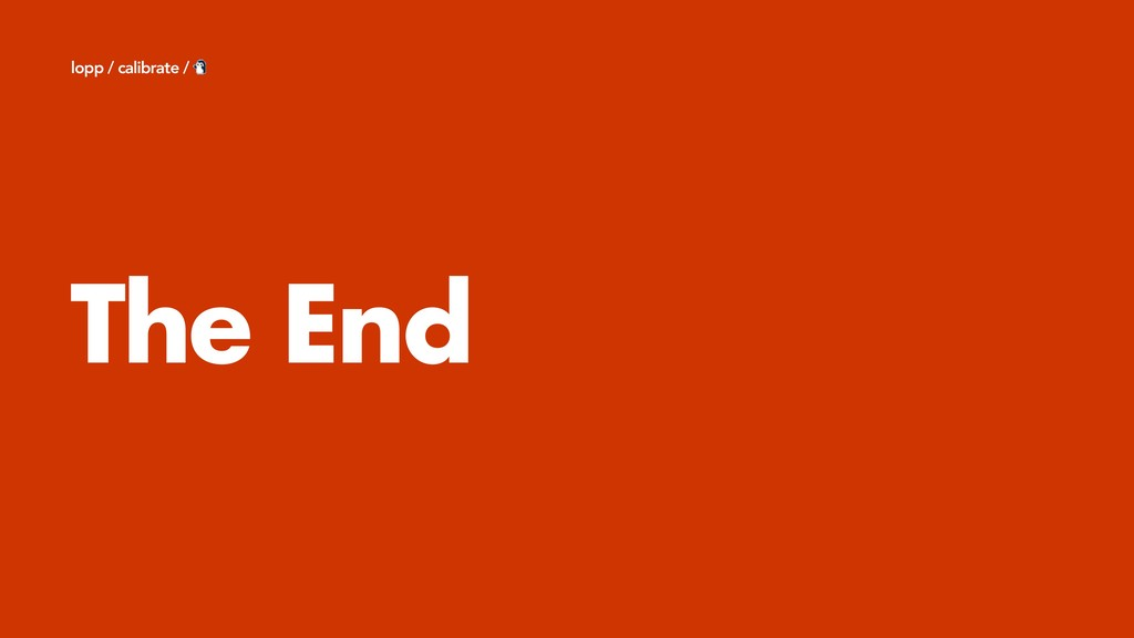 The End lopp / calibrate /
