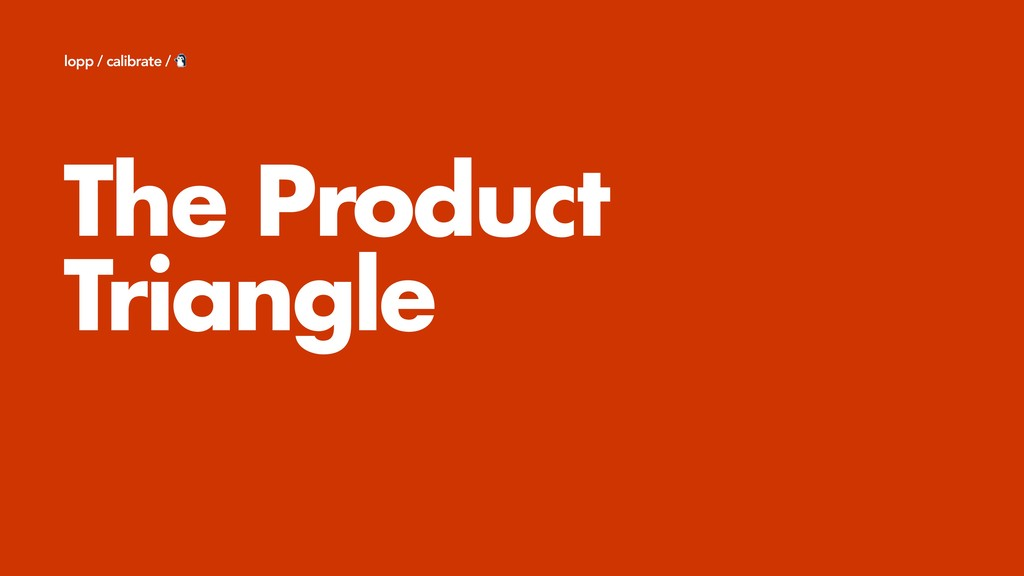 The Product Triangle lopp / calibrate /