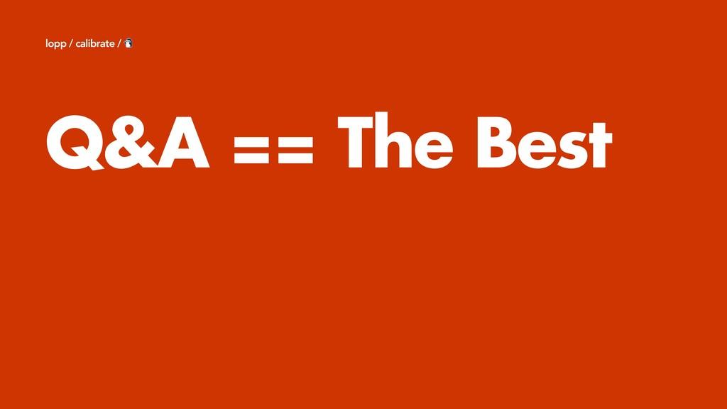 Q&A == The Best lopp / calibrate /