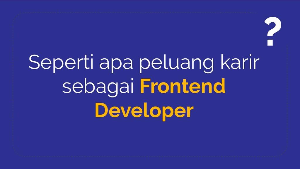 Seperti apa peluang karir sebagai Frontend Deve...