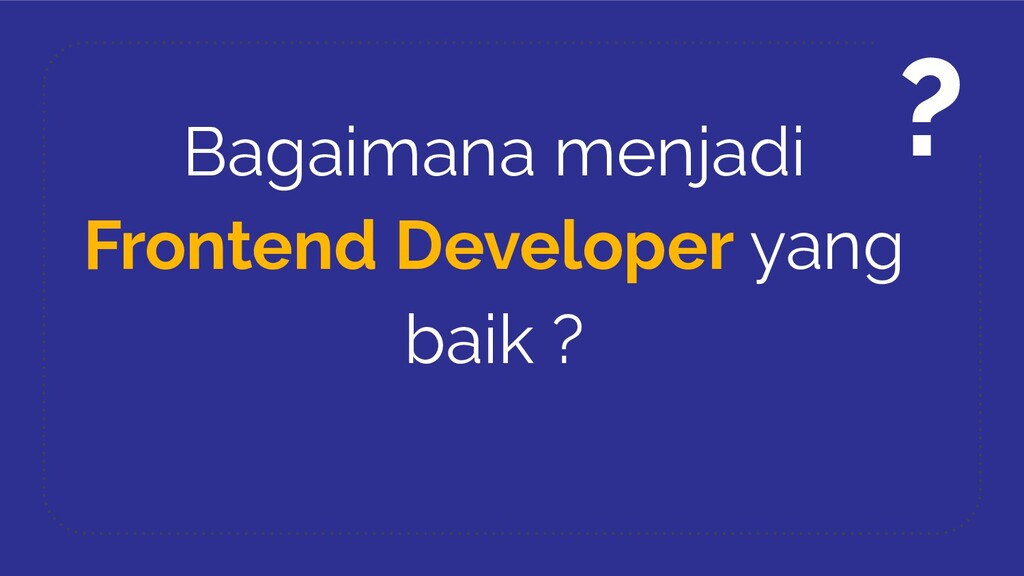 Bagaimana menjadi Frontend Developer yang baik ...