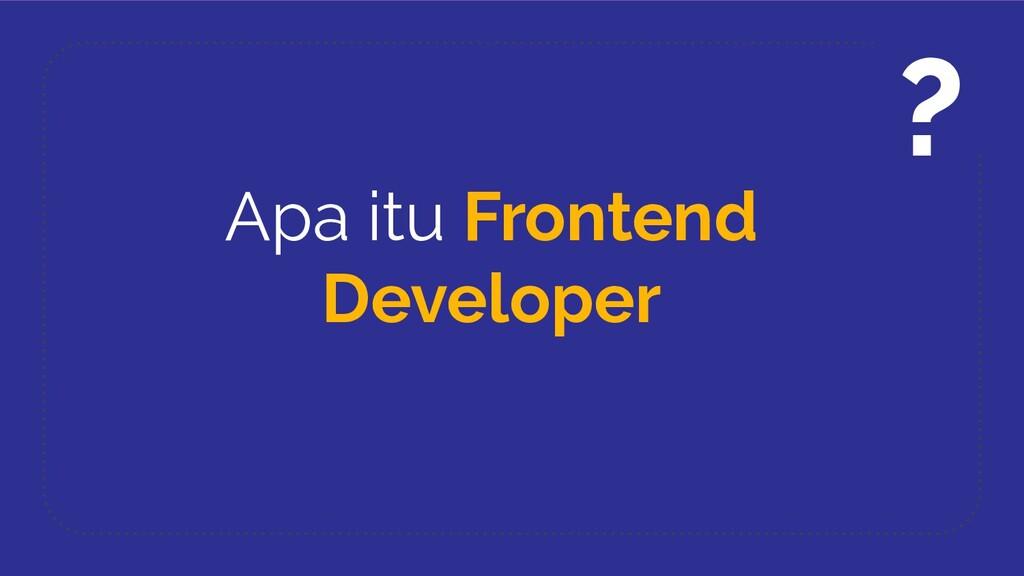 Apa itu Frontend Developer ?