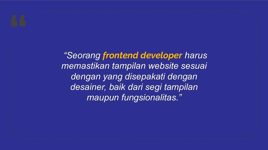 """"""" """"Seorang frontend developer harus memastikan ..."""