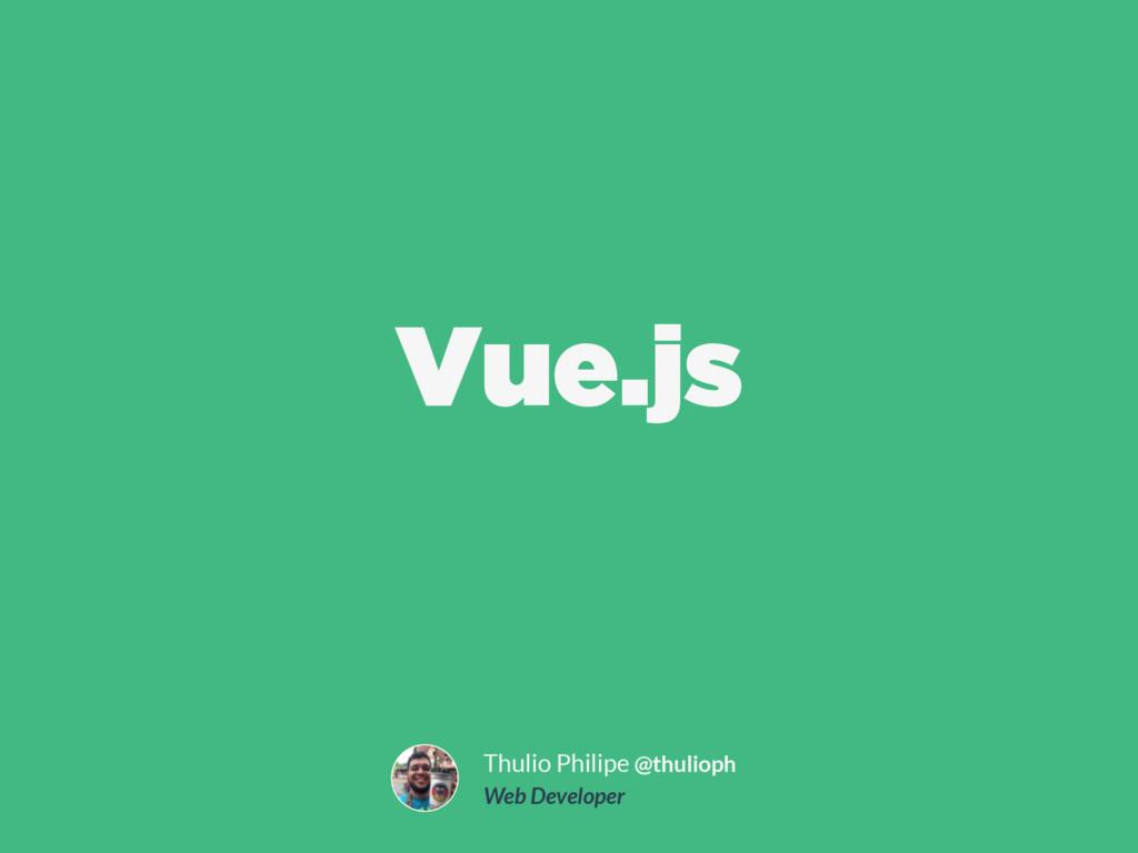 Vue.js Thulio Philipe @thulioph Web Developer