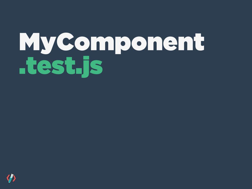 MyComponent .test.js