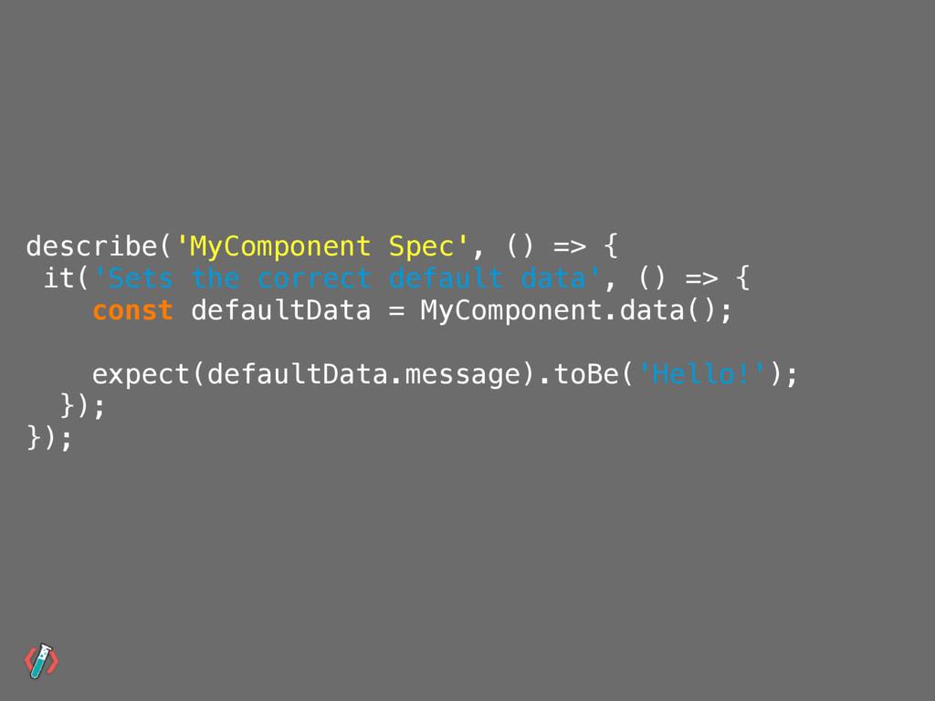 describe('MyComponent Spec', () => { it('Sets t...