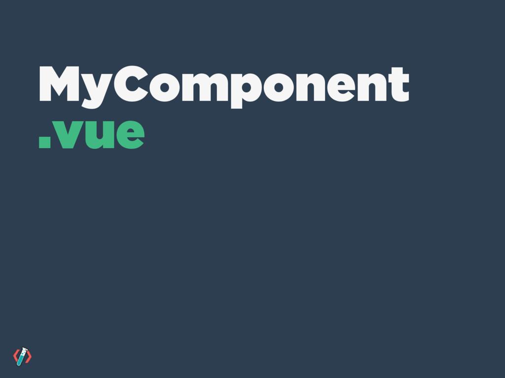 MyComponent .vue
