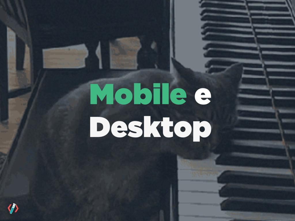 Mobile e Desktop