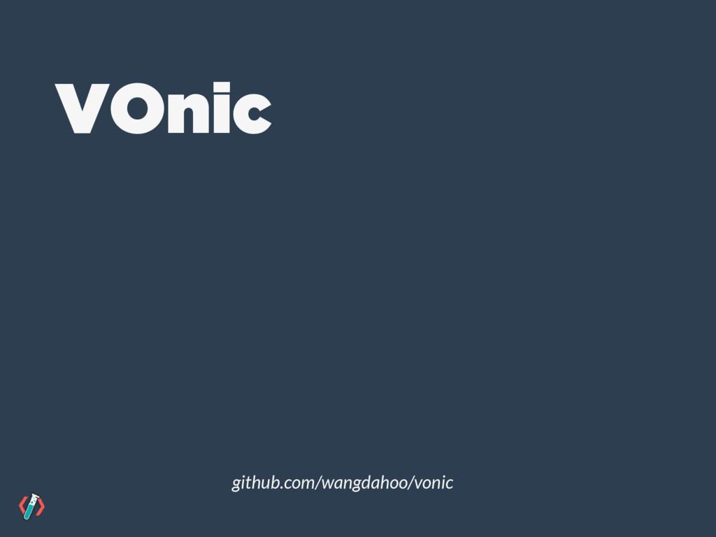 VOnic github.com/wangdahoo/vonic