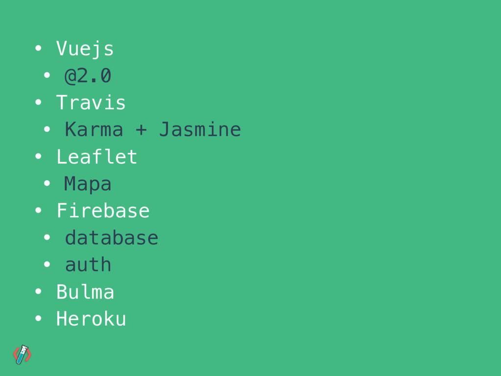 • Vuejs • @2.0 • Travis • Karma + Jasmine • Lea...