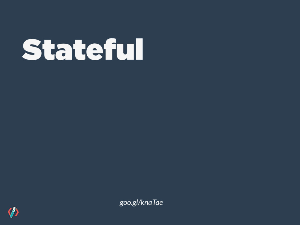 Stateful goo.gl/knaTae
