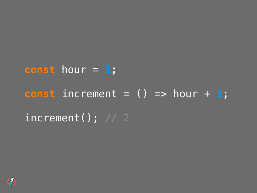 const hour = 1; const increment = () => hour + ...