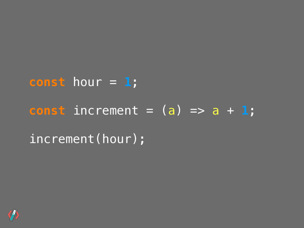 const hour = 1; const increment = (a) => a + 1;...