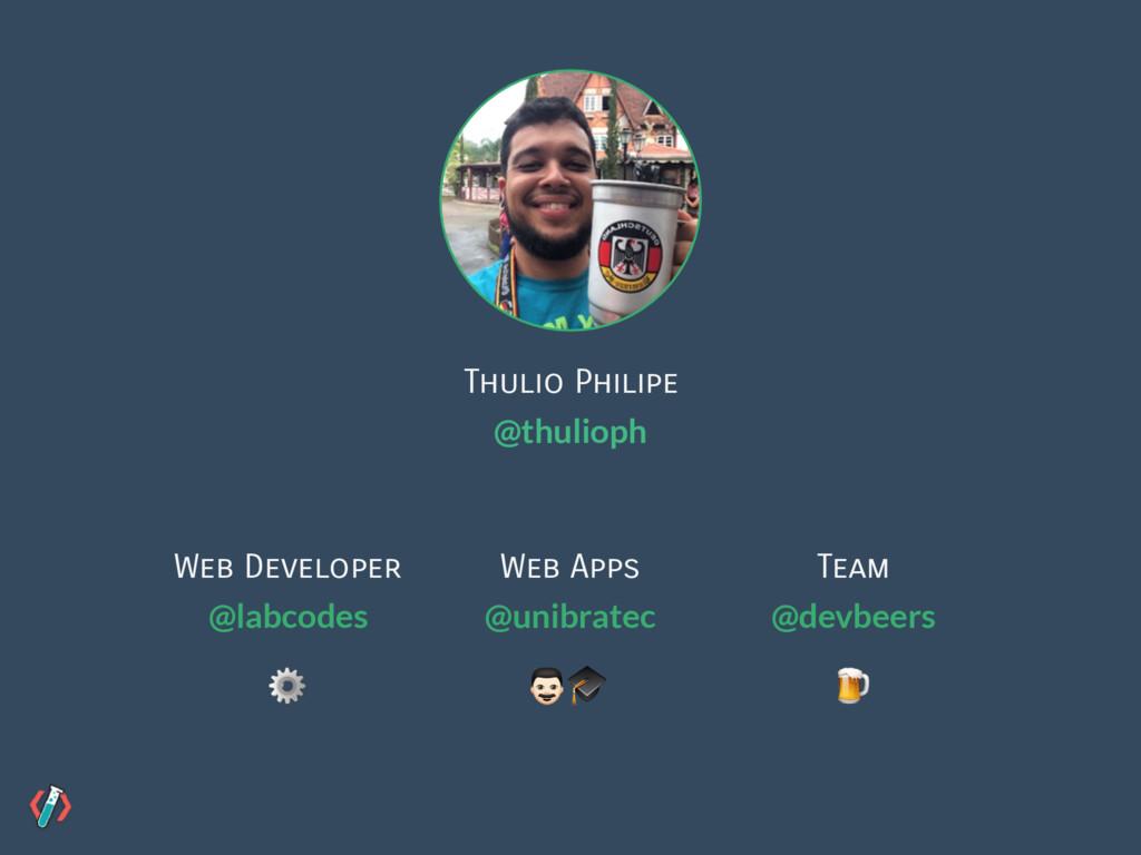 Thulio Philipe @thulioph Web Developer @labcode...