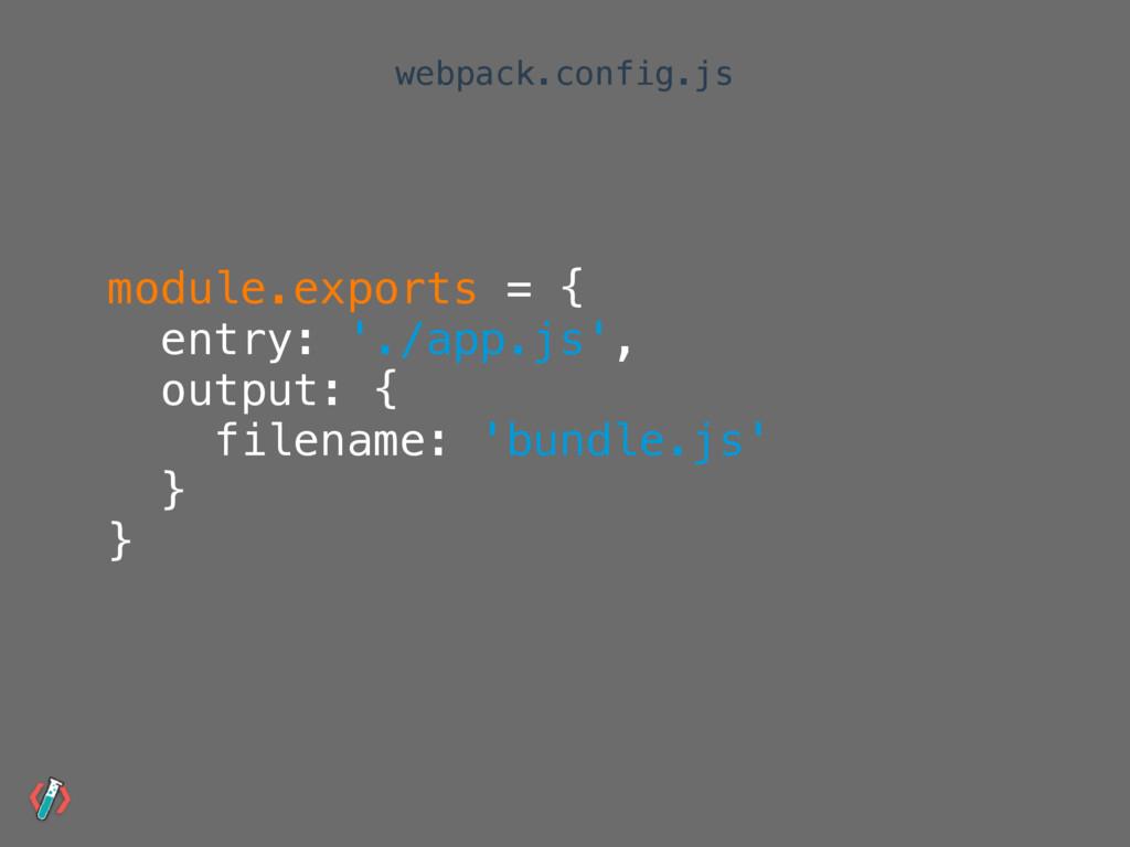 module.exports = { entry: './app.js', output: {...