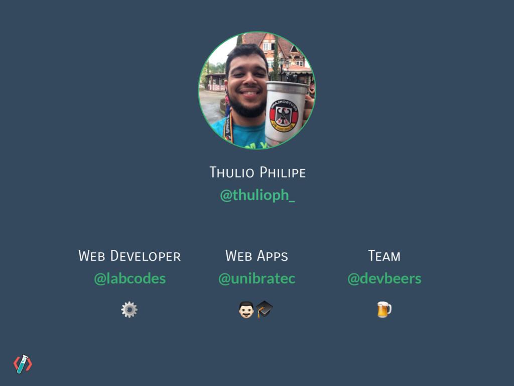 Thulio Philipe @thulioph_ Web Developer @labcod...