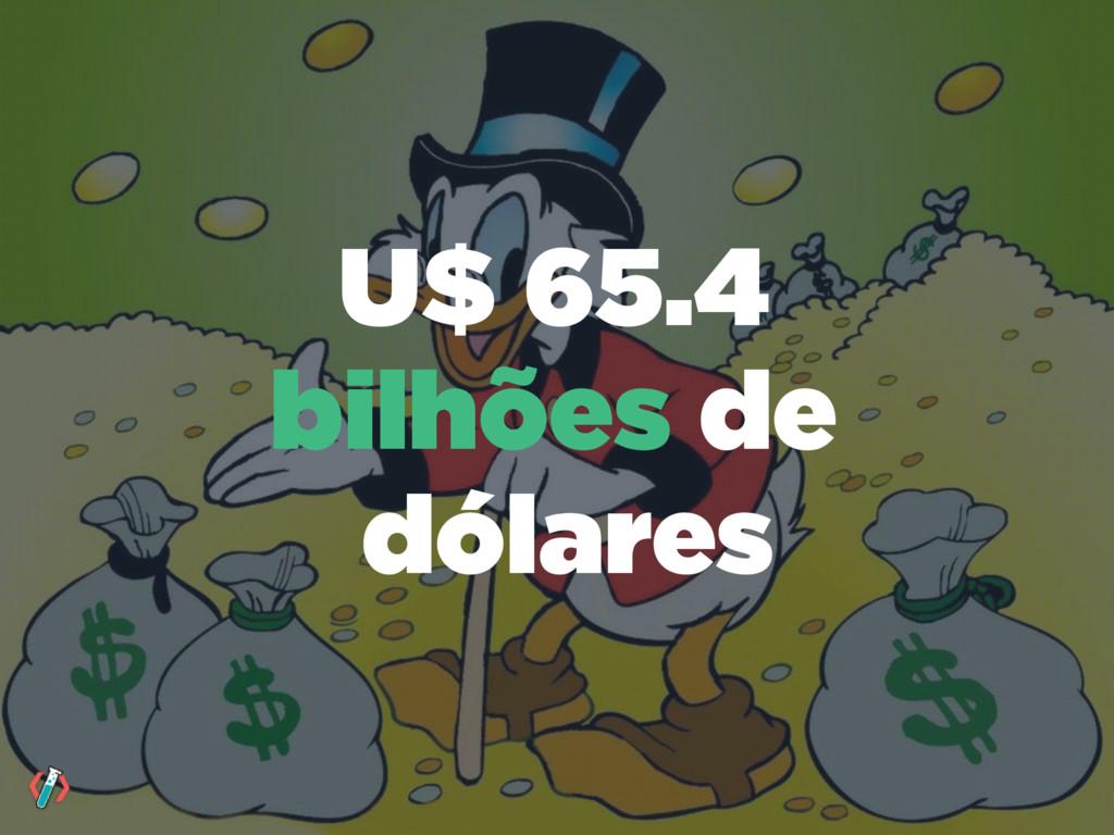 U$ 65.4 bilhões de dólares