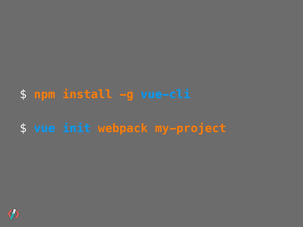 $ npm install -g vue-cli $ vue init webpack my-...