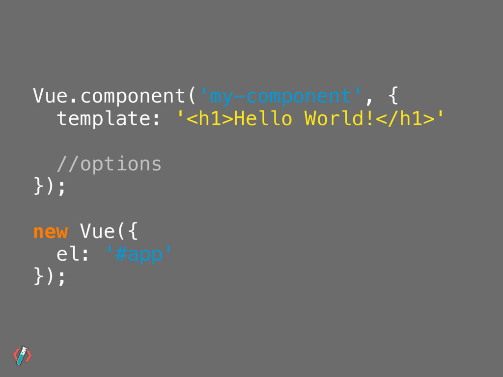 Vue.component('my-component', { template: '<h1>...
