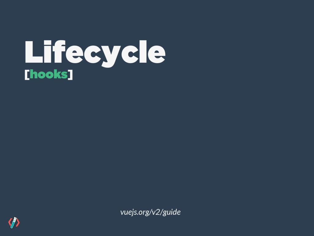 vuejs.org/v2/guide Lifecycle [hooks]