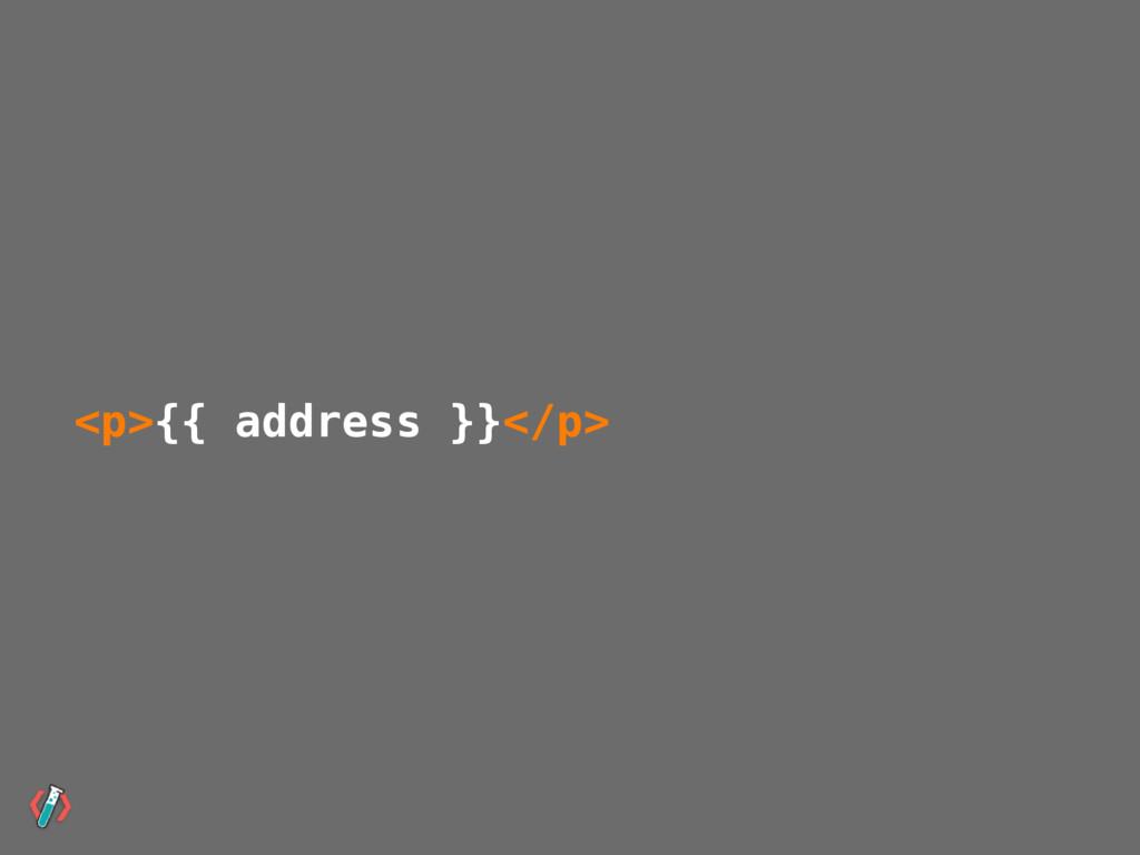 <p>{{ address }}</p>