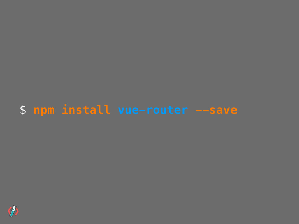 $ npm install vue-router --save
