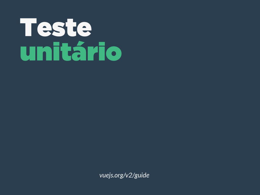 vuejs.org/v2/guide Teste unitário