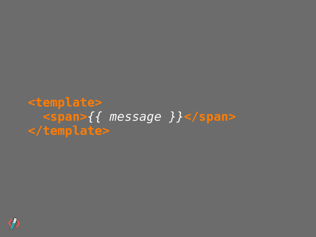 <template> <span>{{ message }}</span> </templat...