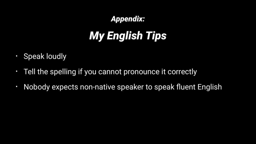 Appendix: My English Tips • Speak loudly • Tell...