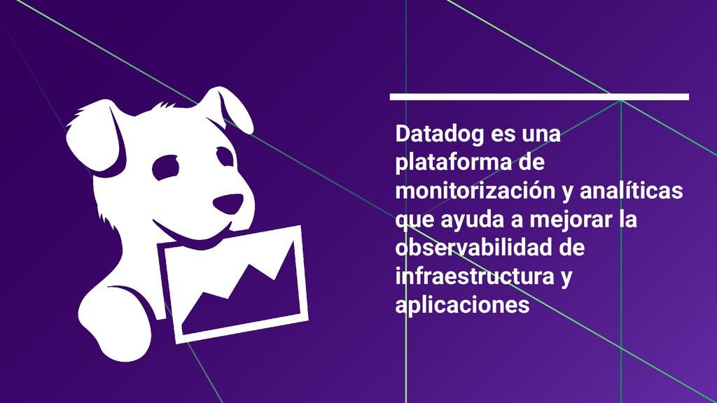 Datadog es una plataforma de monitorización y a...
