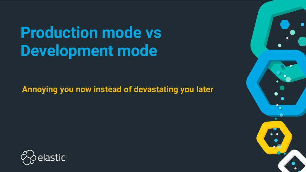 Production mode vs Development mode Annoying yo...
