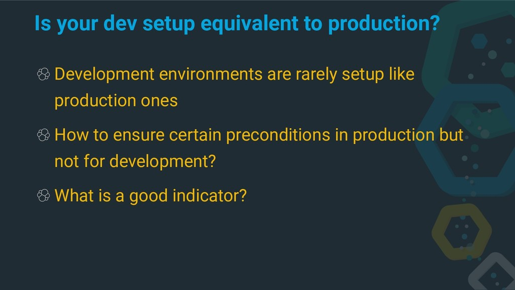 Is your dev setup equivalent to production? Dev...
