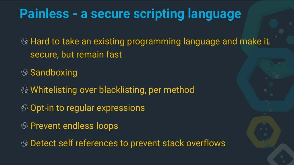 Painless - a secure scripting language Hard to ...