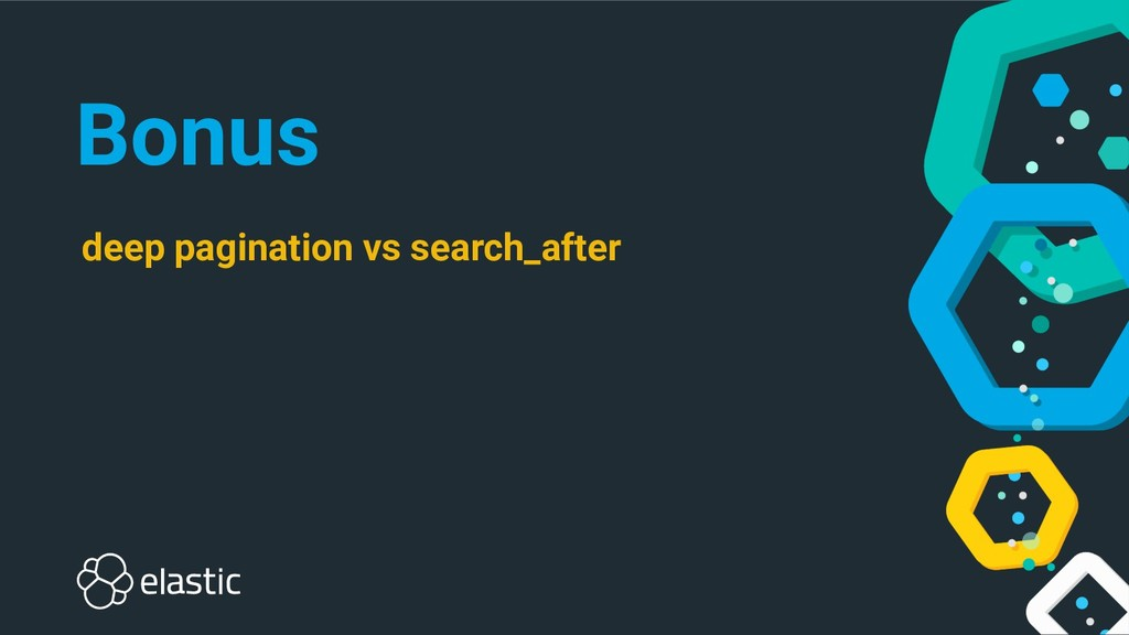 Bonus deep pagination vs search_after
