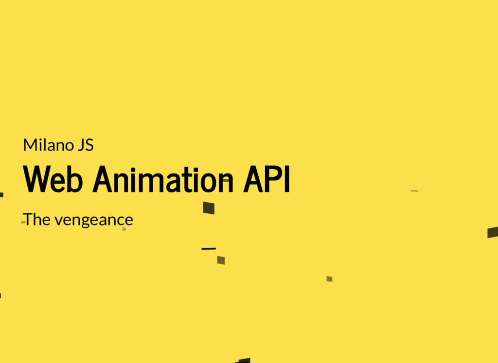 Milano JS Web Animation API The vengeance