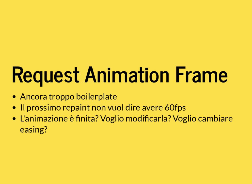Request Animation Frame Ancora troppo boilerpla...