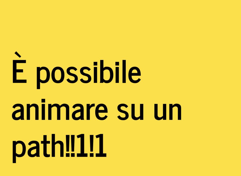 È possibile animare su un path!!1!1