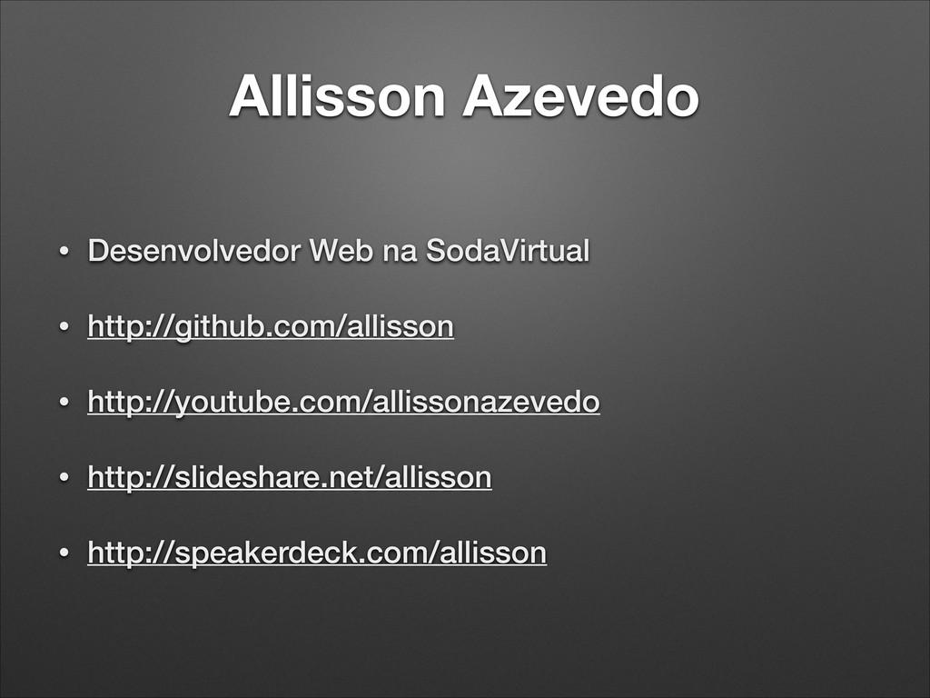 Allisson Azevedo • Desenvolvedor Web na SodaVir...