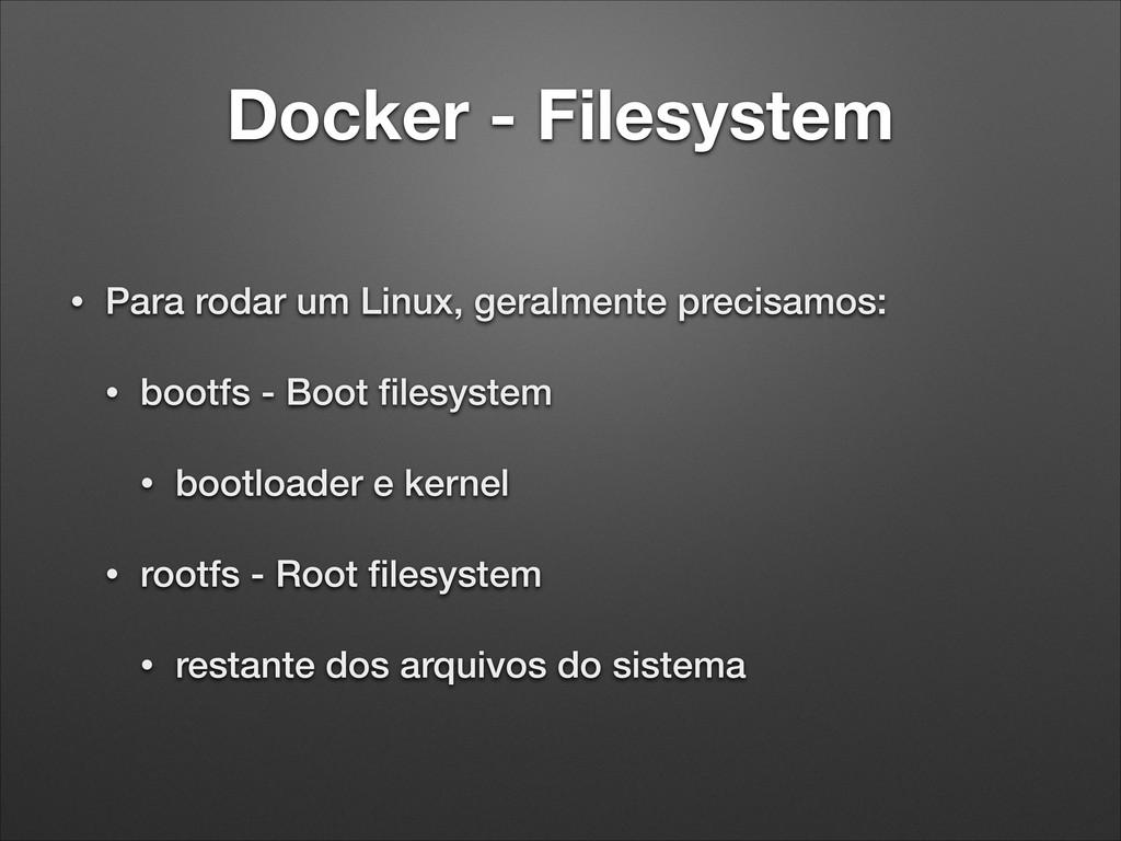 Docker - Filesystem • Para rodar um Linux, gera...