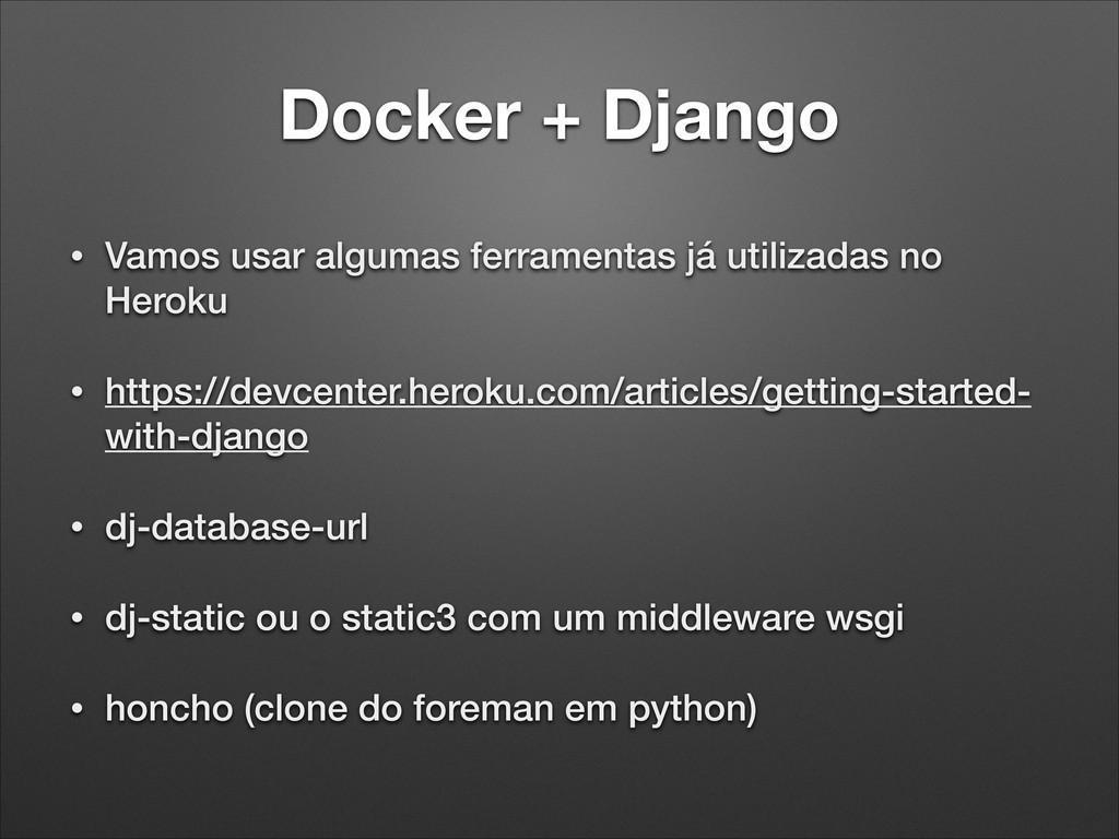 Docker + Django • Vamos usar algumas ferramenta...