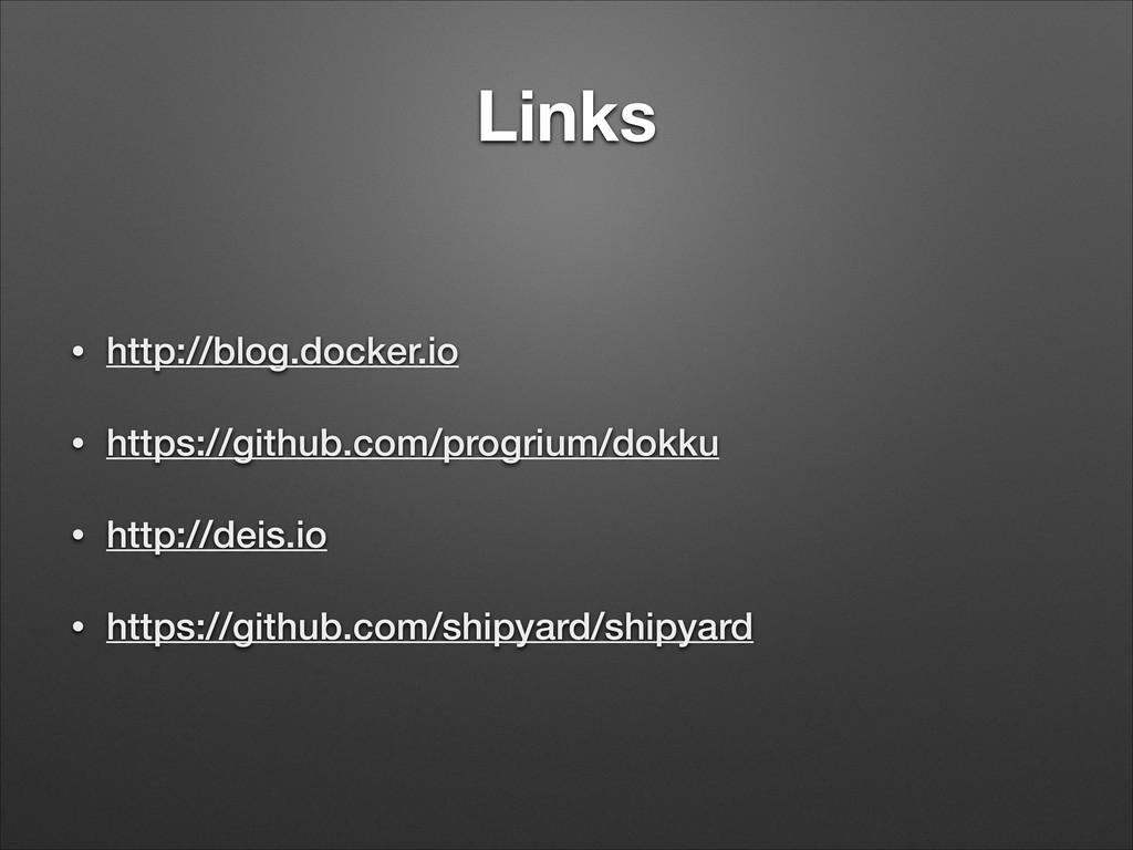 Links • http://blog.docker.io • https://github....
