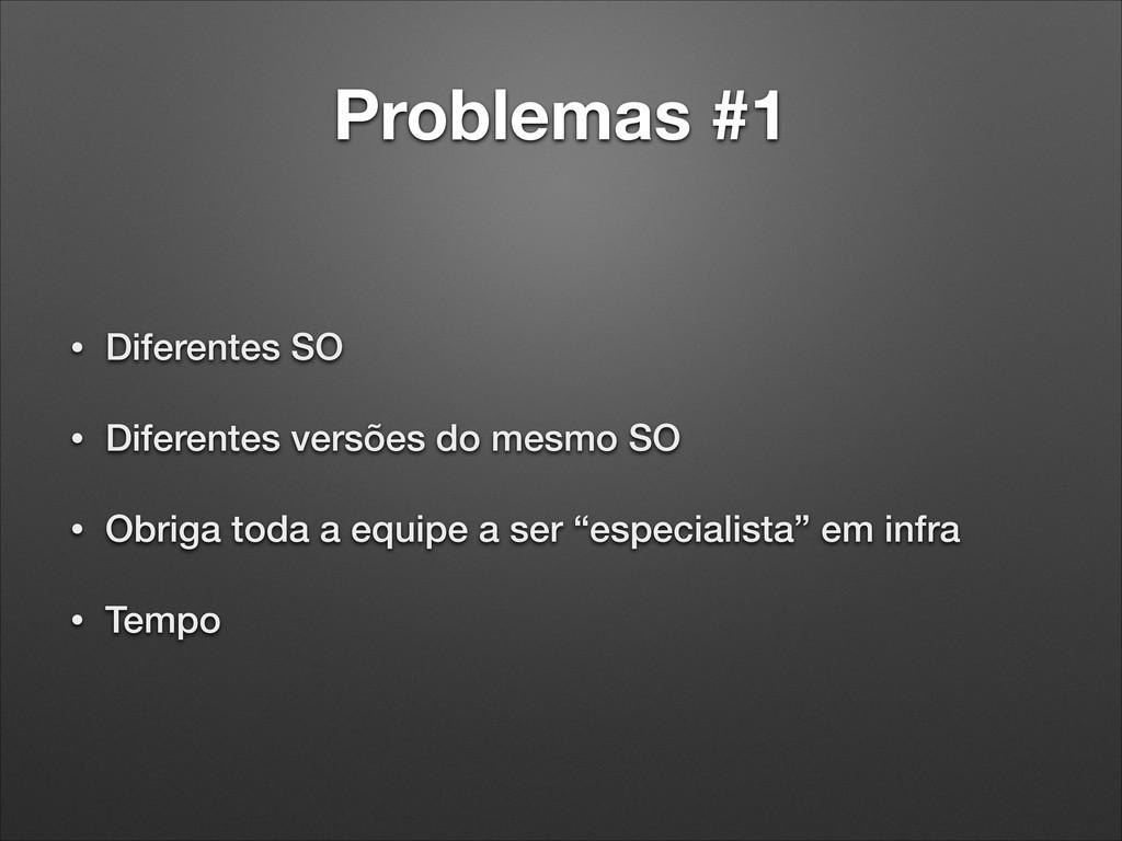 Problemas #1 • Diferentes SO • Diferentes versõ...