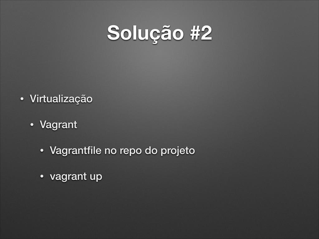 Solução #2 • Virtualização • Vagrant • Vagrantfi...
