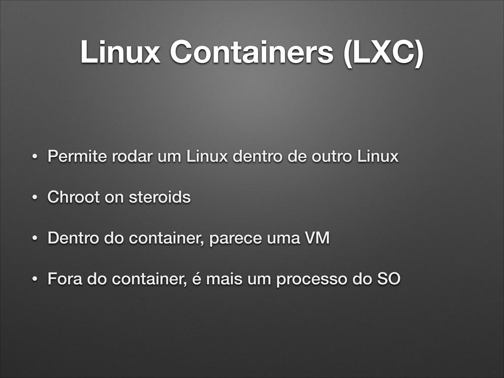 Linux Containers (LXC) • Permite rodar um Linux...