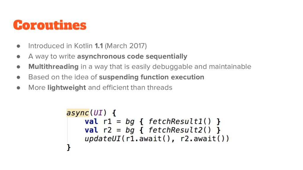 Coroutines ● Introduced in Kotlin 1.1 (March 20...